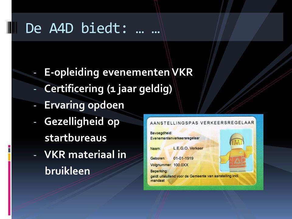 - E-opleiding evenementen VKR - Certificering (1 jaar geldig) - Ervaring opdoen - Gezelligheid op startbureaus - VKR materiaal in bruikleen De A4D biedt: … …