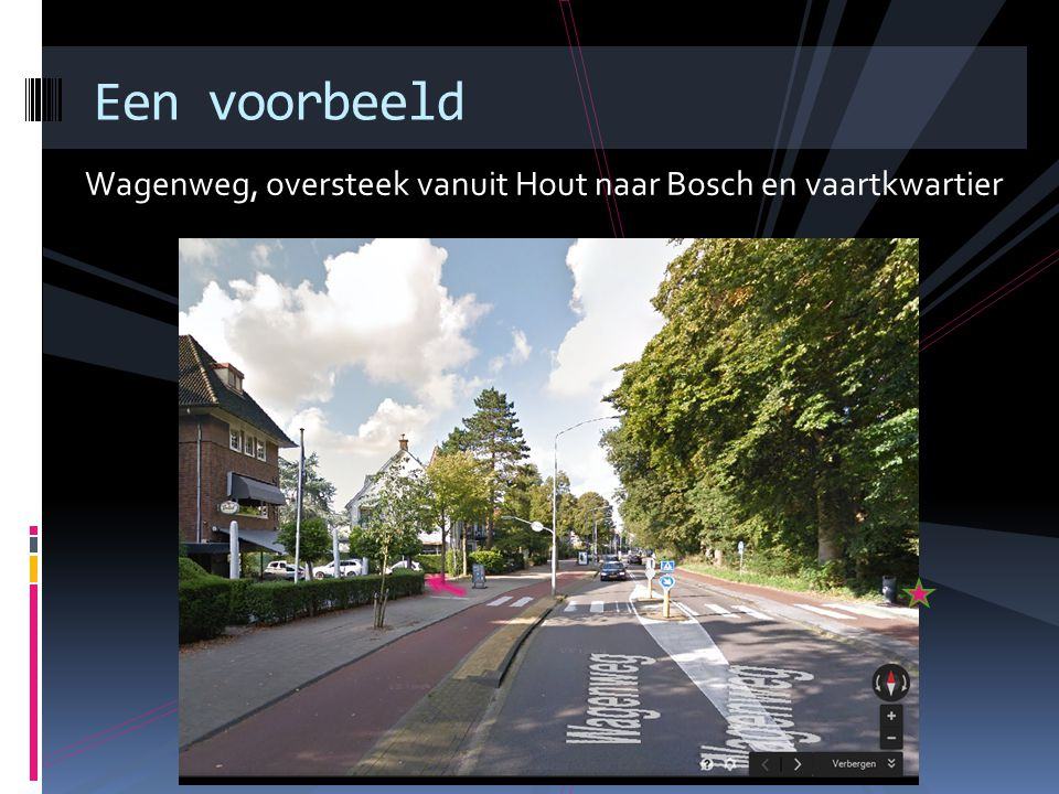 Wagenweg, oversteek vanuit Hout naar Bosch en vaartkwartier Een voorbeeld