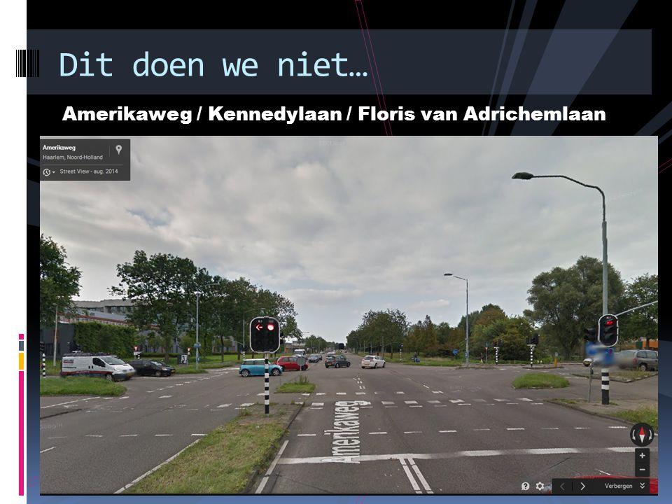 Amerikaweg / Kennedylaan / Floris van Adrichemlaan Dit doen we niet…