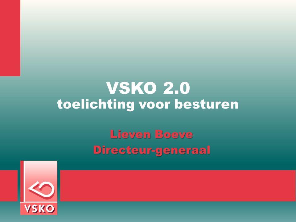 VSKO 2.0 toelichting voor besturen Lieven Boeve Directeur-generaal