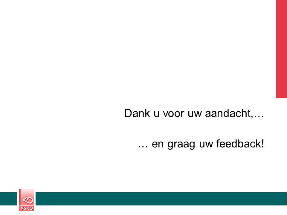 Dank u voor uw aandacht,… … en graag uw feedback!
