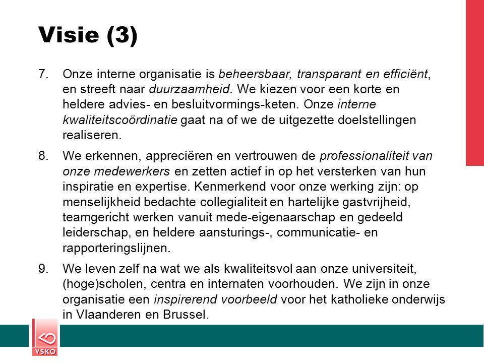 Visie (3) 7.Onze interne organisatie is beheersbaar, transparant en efficiënt, en streeft naar duurzaamheid. We kiezen voor een korte en heldere advie
