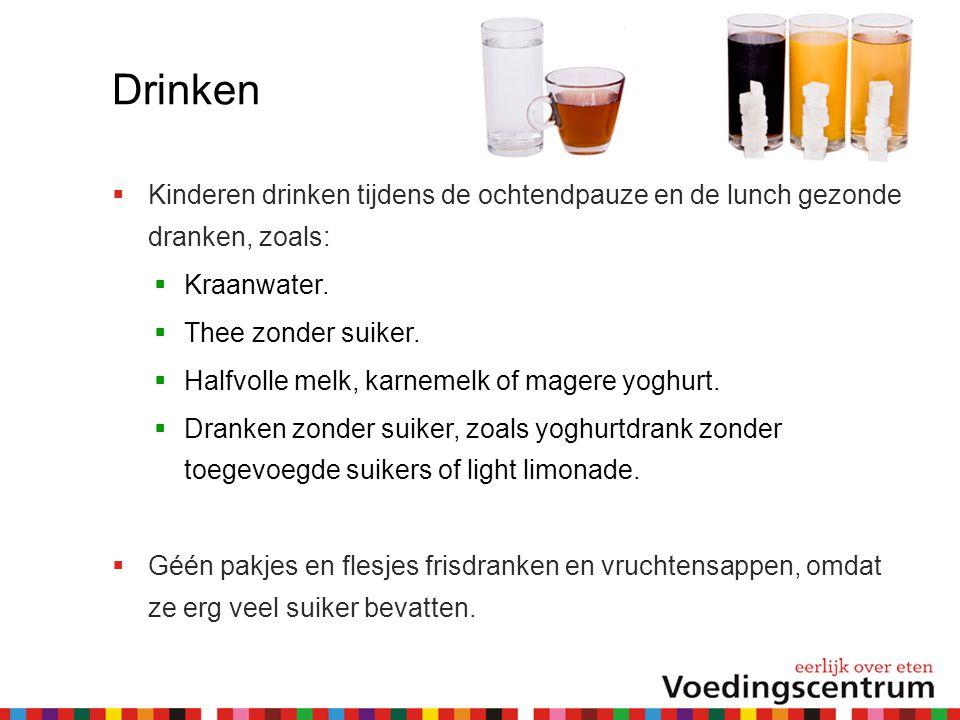 Drinken  Kinderen drinken tijdens de ochtendpauze en de lunch gezonde dranken, zoals:  Kraanwater.