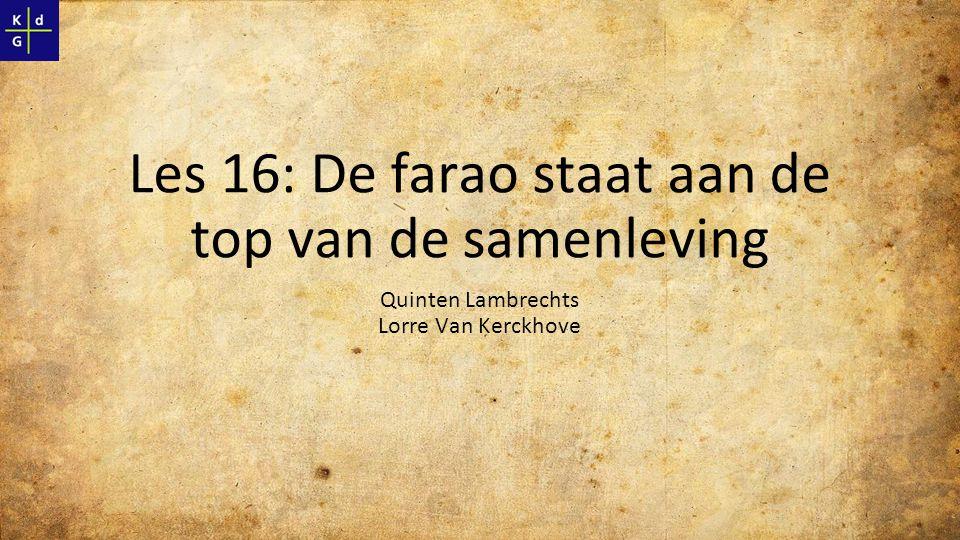 Les 16: De farao staat aan de top van de samenleving Quinten Lambrechts Lorre Van Kerckhove