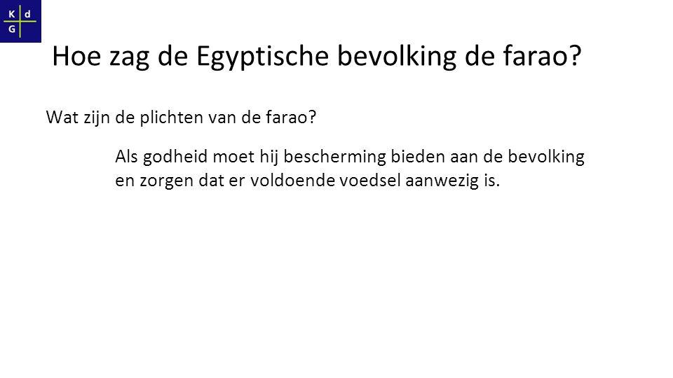 Hoe zag de Egyptische bevolking de farao? Wat zijn de plichten van de farao? Als godheid moet hij bescherming bieden aan de bevolking en zorgen dat er