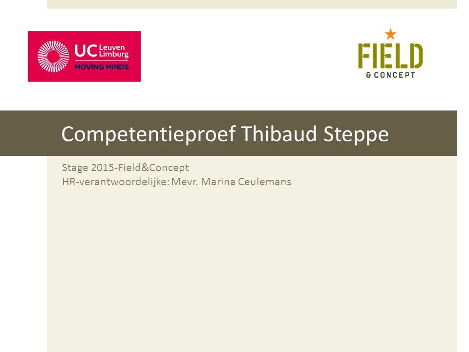 Competentieproef Thibaud Steppe Stage 2015-Field&Concept HR-verantwoordelijke: Mevr. Marina Ceulemans