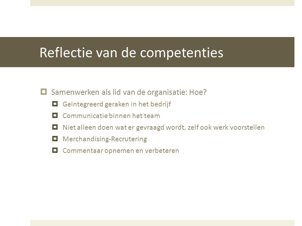 Reflectie van de competenties  Samenwerken als lid van de organisatie: Hoe?  Geïntegreerd geraken in het bedrijf  Communicatie binnen het team  Ni