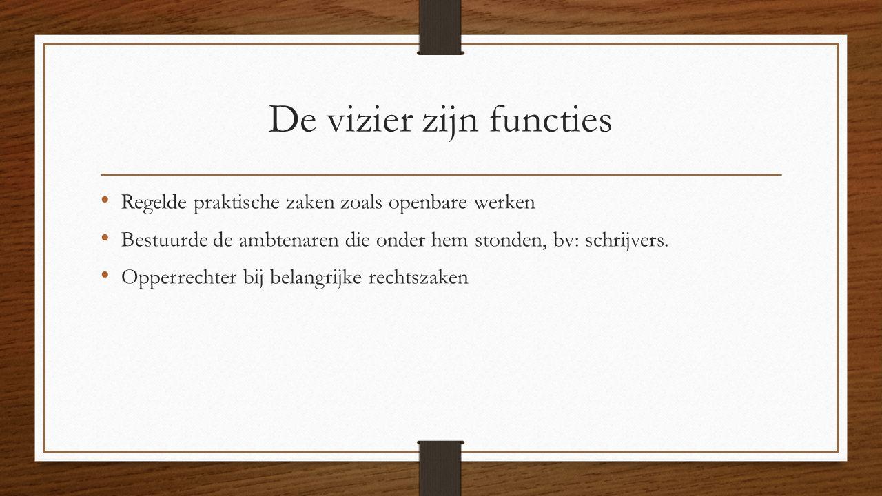 De vizier zijn functies Regelde praktische zaken zoals openbare werken Bestuurde de ambtenaren die onder hem stonden, bv: schrijvers.