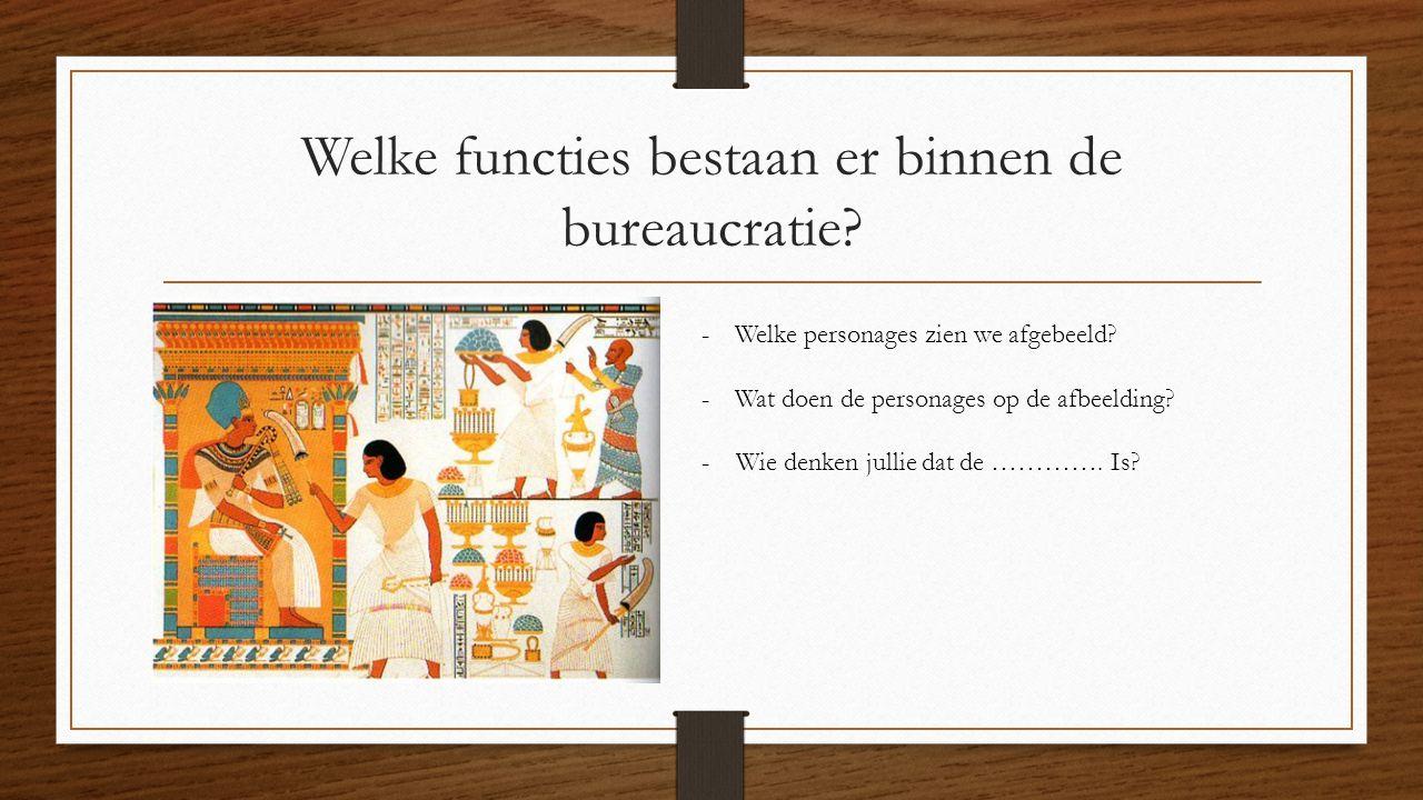 Welke functies bestaan er binnen de bureaucratie? -Welke personages zien we afgebeeld? -Wat doen de personages op de afbeelding? - Wie denken jullie d