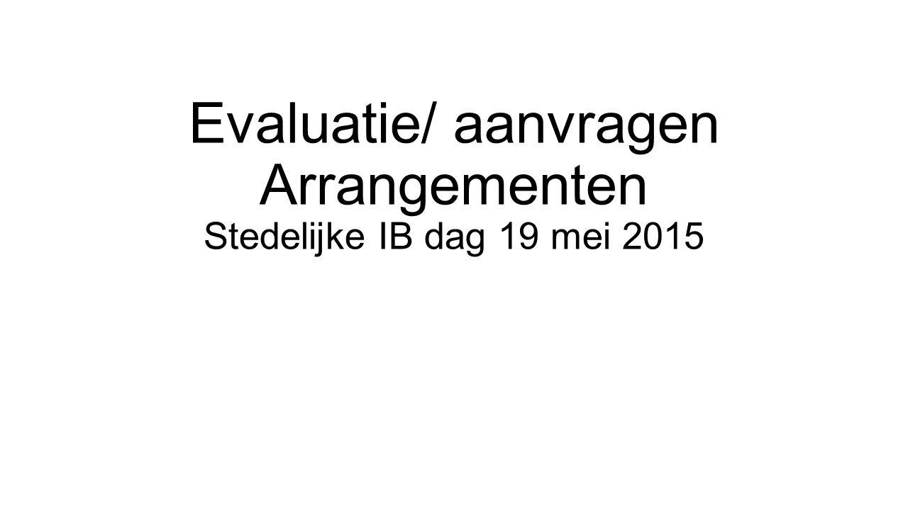 Evaluatie/ aanvragen Arrangementen Stedelijke IB dag 19 mei 2015