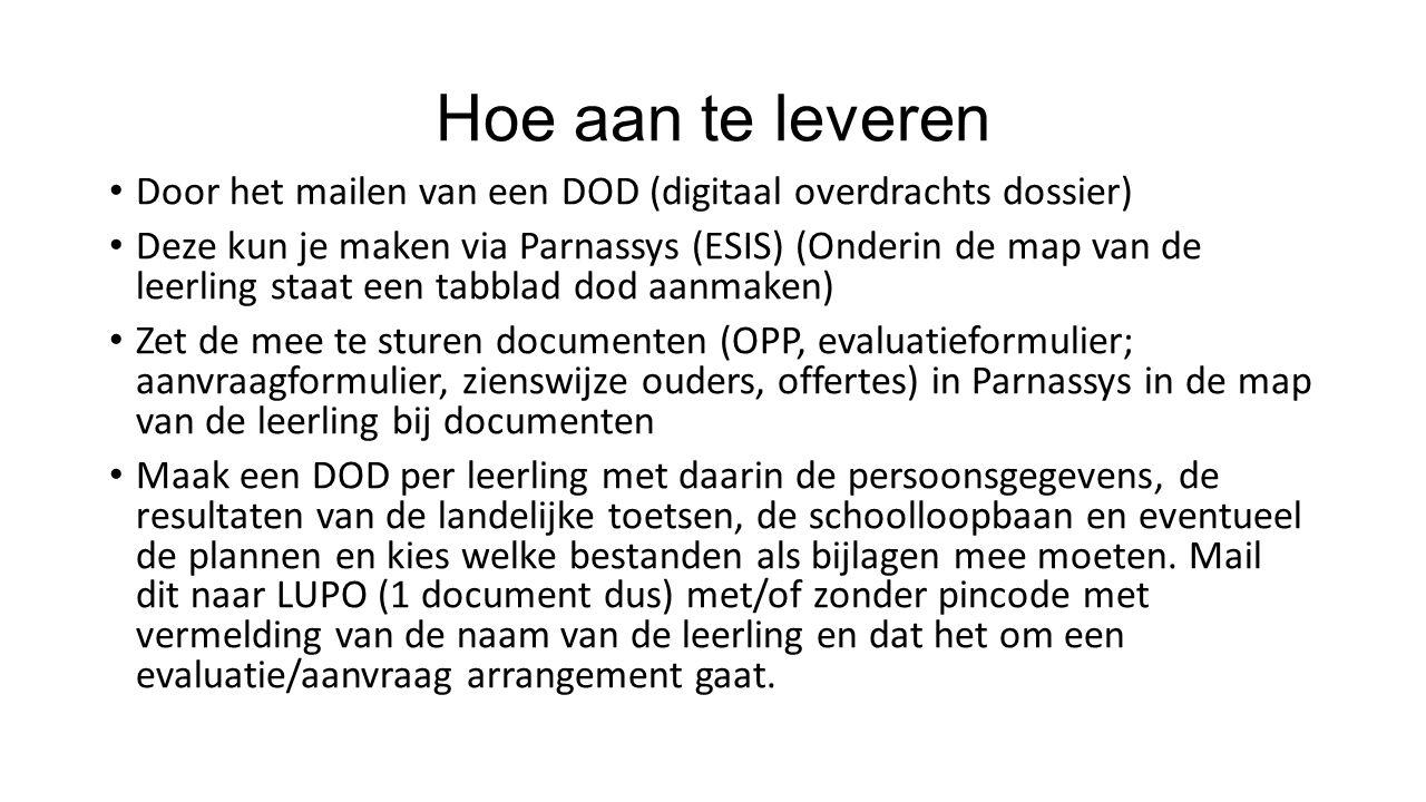 Hoe aan te leveren Door het mailen van een DOD (digitaal overdrachts dossier) Deze kun je maken via Parnassys (ESIS) (Onderin de map van de leerling s