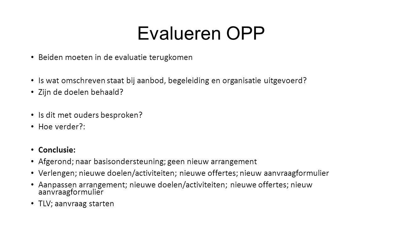 Evalueren OPP Beiden moeten in de evaluatie terugkomen Is wat omschreven staat bij aanbod, begeleiding en organisatie uitgevoerd? Zijn de doelen behaa