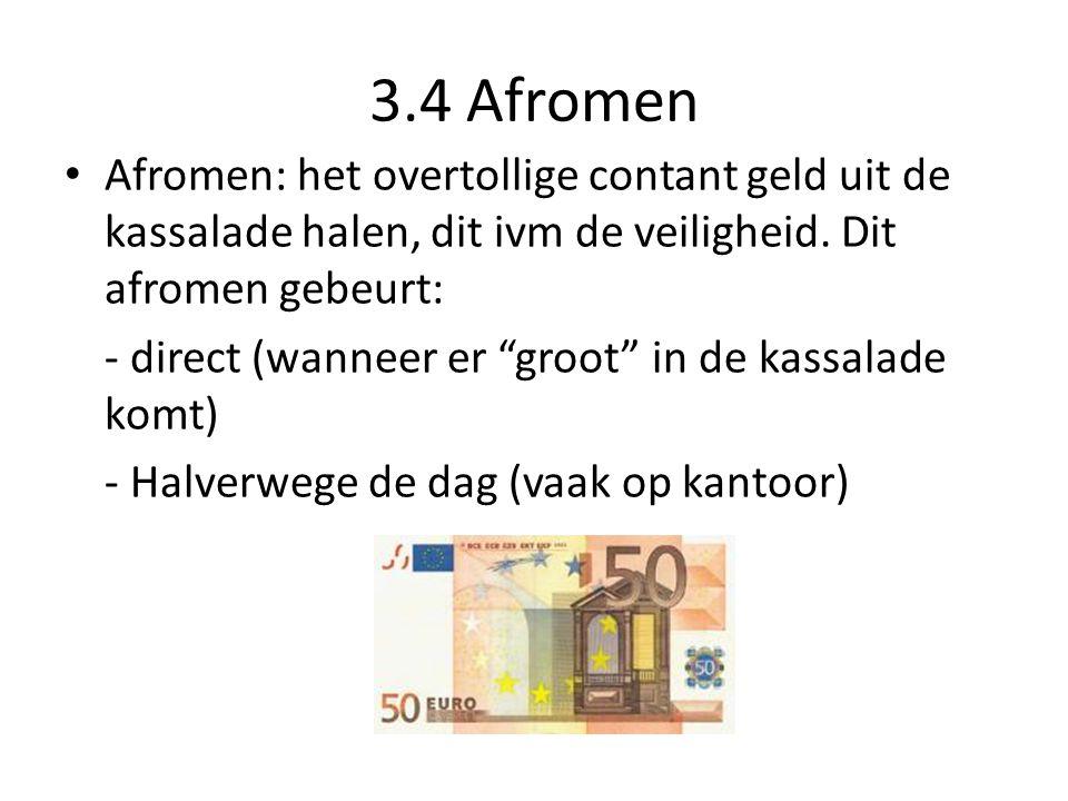 3.4 Afromen Afromen: het overtollige contant geld uit de kassalade halen, dit ivm de veiligheid.