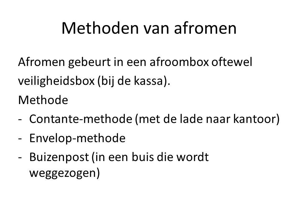 Methoden van afromen Afromen gebeurt in een afroombox oftewel veiligheidsbox (bij de kassa). Methode -Contante-methode (met de lade naar kantoor) -Env