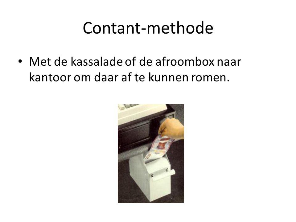 Contant-methode Met de kassalade of de afroombox naar kantoor om daar af te kunnen romen.