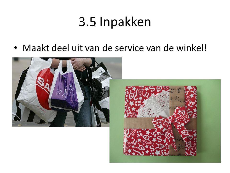 3.5 Inpakken Maakt deel uit van de service van de winkel!