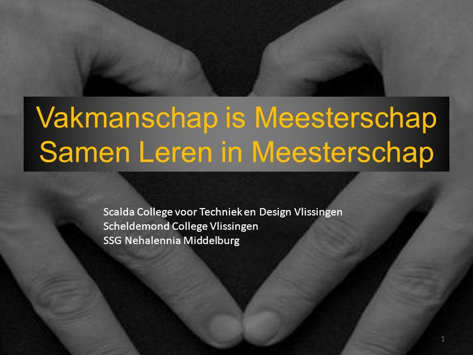 Vakmanschap is Meesterschap Samen Leren in Meesterschap 1 Scalda College voor Techniek en Design Vlissingen Scheldemond College Vlissingen SSG Nehalen