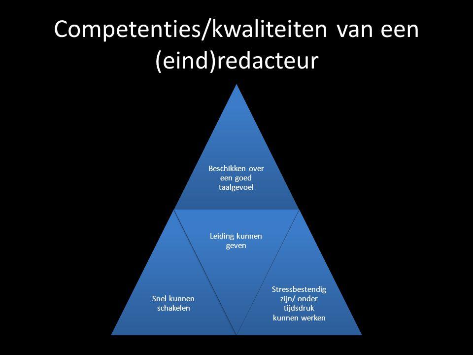 Competenties/kwaliteiten van een (eind)redacteur Beschikken over een goed taalgevoel Snel kunnen schakelen Leiding kunnen geven Stressbestendig zijn/ onder tijdsdruk kunnen werken