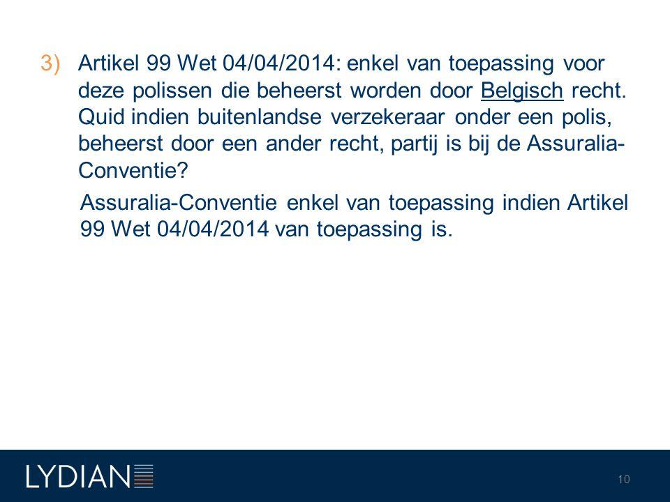3)Artikel 99 Wet 04/04/2014: enkel van toepassing voor deze polissen die beheerst worden door Belgisch recht. Quid indien buitenlandse verzekeraar ond