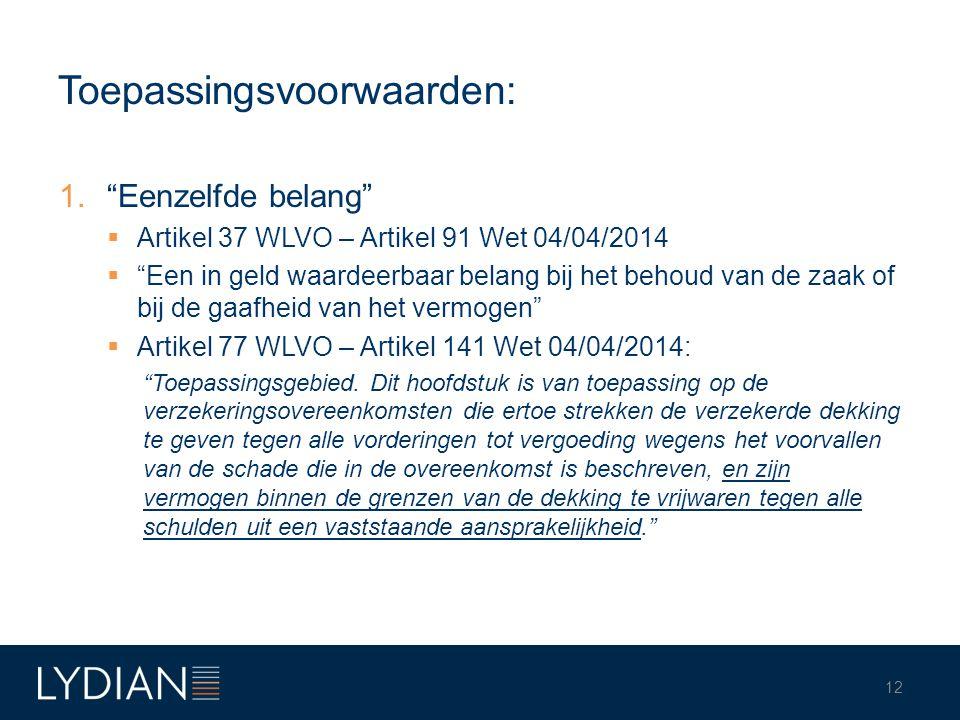 """Toepassingsvoorwaarden: 1.""""Eenzelfde belang""""  Artikel 37 WLVO – Artikel 91 Wet 04/04/2014  """"Een in geld waardeerbaar belang bij het behoud van de za"""
