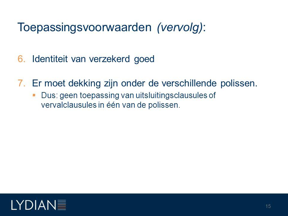 Toepassingsvoorwaarden (vervolg): 6.Identiteit van verzekerd goed 7.Er moet dekking zijn onder de verschillende polissen.  Dus: geen toepassing van u