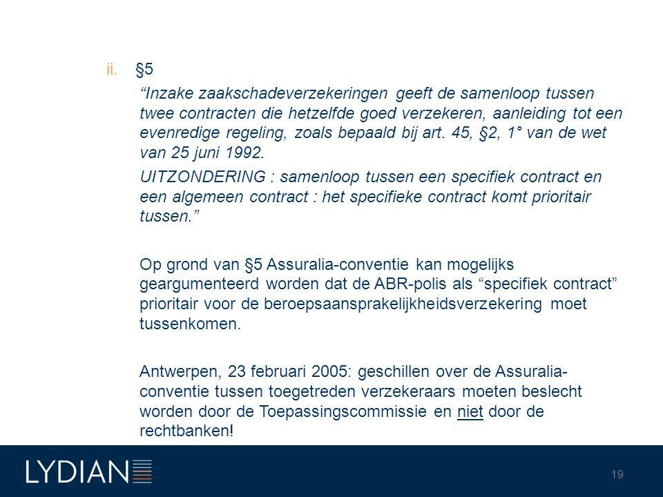 """ii.§5 """"Inzake zaakschadeverzekeringen geeft de samenloop tussen twee contracten die hetzelfde goed verzekeren, aanleiding tot een evenredige regeling,"""