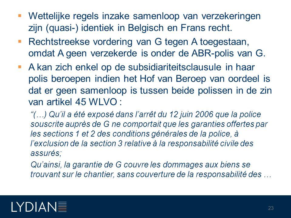  Wettelijke regels inzake samenloop van verzekeringen zijn (quasi-) identiek in Belgisch en Frans recht.  Rechtstreekse vordering van G tegen A toeg