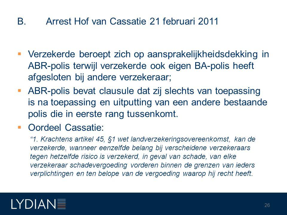 B. Arrest Hof van Cassatie 21 februari 2011  Verzekerde beroept zich op aansprakelijkheidsdekking in ABR-polis terwijl verzekerde ook eigen BA-polis