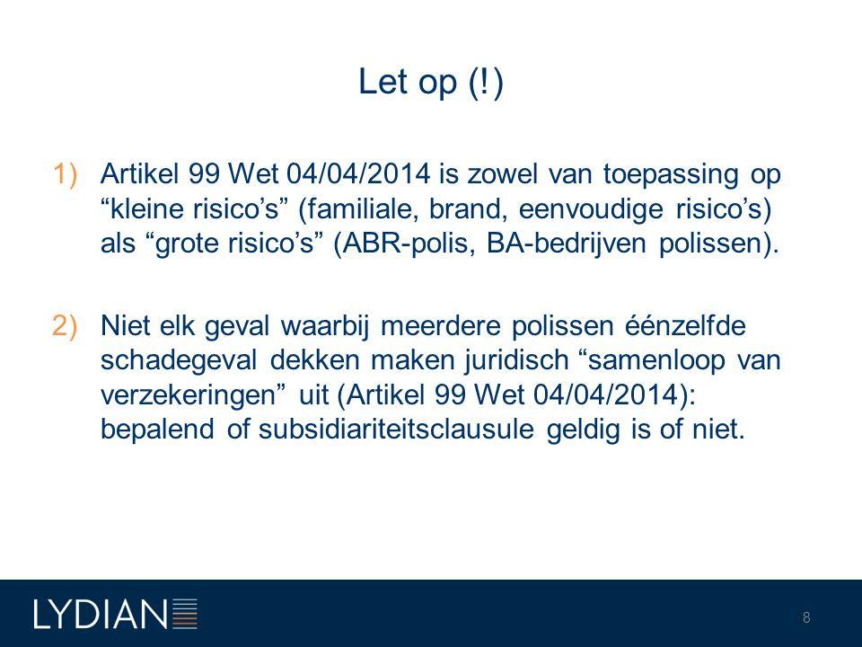 "Let op (!) 1)Artikel 99 Wet 04/04/2014 is zowel van toepassing op ""kleine risico's"" (familiale, brand, eenvoudige risico's) als ""grote risico's"" (ABR-"