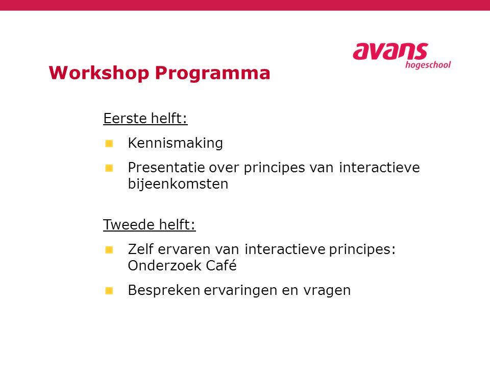 Workshop Programma Eerste helft: Kennismaking Presentatie over principes van interactieve bijeenkomsten Tweede helft: Zelf ervaren van interactieve pr