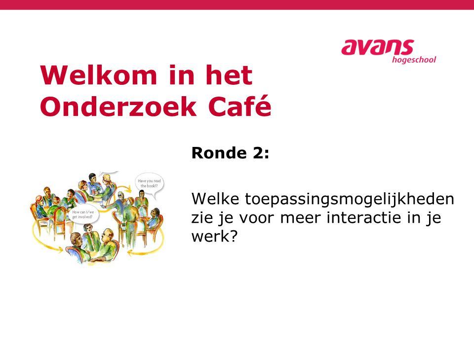 Welkom in het Onderzoek Café Ronde 2: Welke toepassingsmogelijkheden zie je voor meer interactie in je werk?