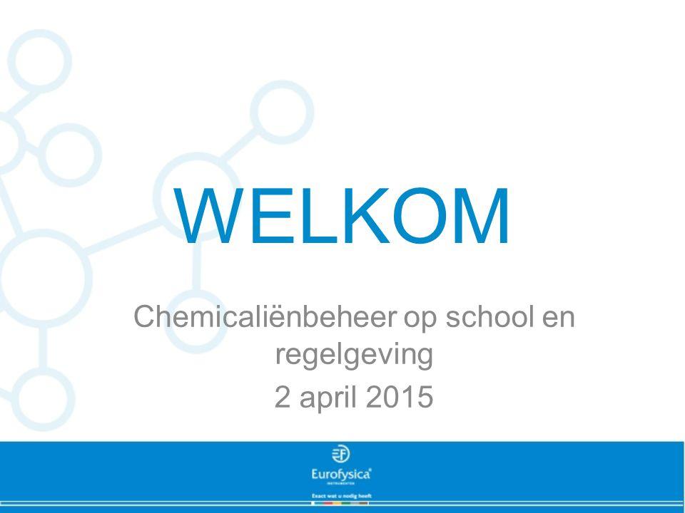 WELKOM Chemicaliënbeheer op school en regelgeving 2 april 2015