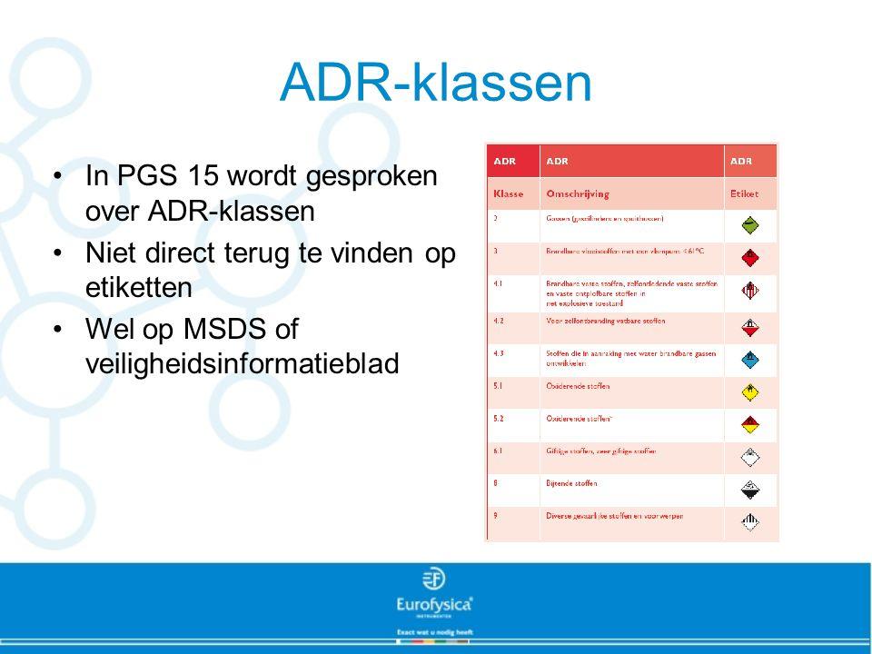 ADR-klassen In PGS 15 wordt gesproken over ADR-klassen Niet direct terug te vinden op etiketten Wel op MSDS of veiligheidsinformatieblad