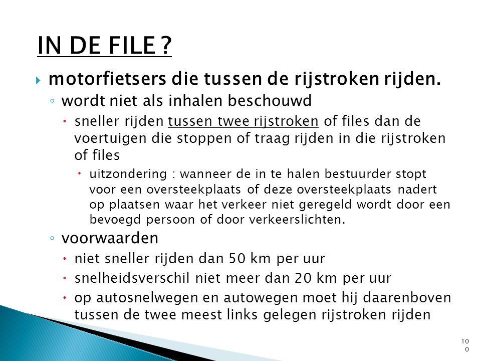  motorfietsers die tussen de rijstroken rijden. ◦ wordt niet als inhalen beschouwd  sneller rijden tussen twee rijstroken of files dan de voertuigen