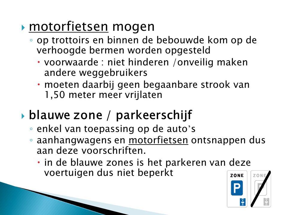  motorfietsen mogen ◦ op trottoirs en binnen de bebouwde kom op de verhoogde bermen worden opgesteld  voorwaarde : niet hinderen /onveilig maken and
