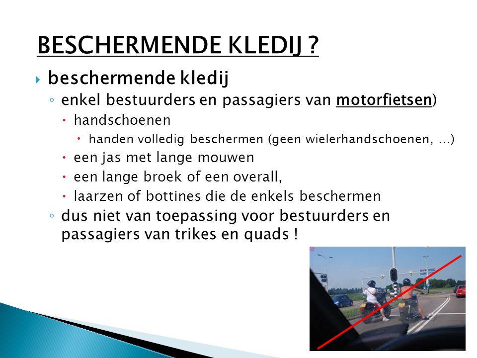  beschermende kledij ◦ enkel bestuurders en passagiers van motorfietsen)  handschoenen  handen volledig beschermen (geen wielerhandschoenen, …)  e