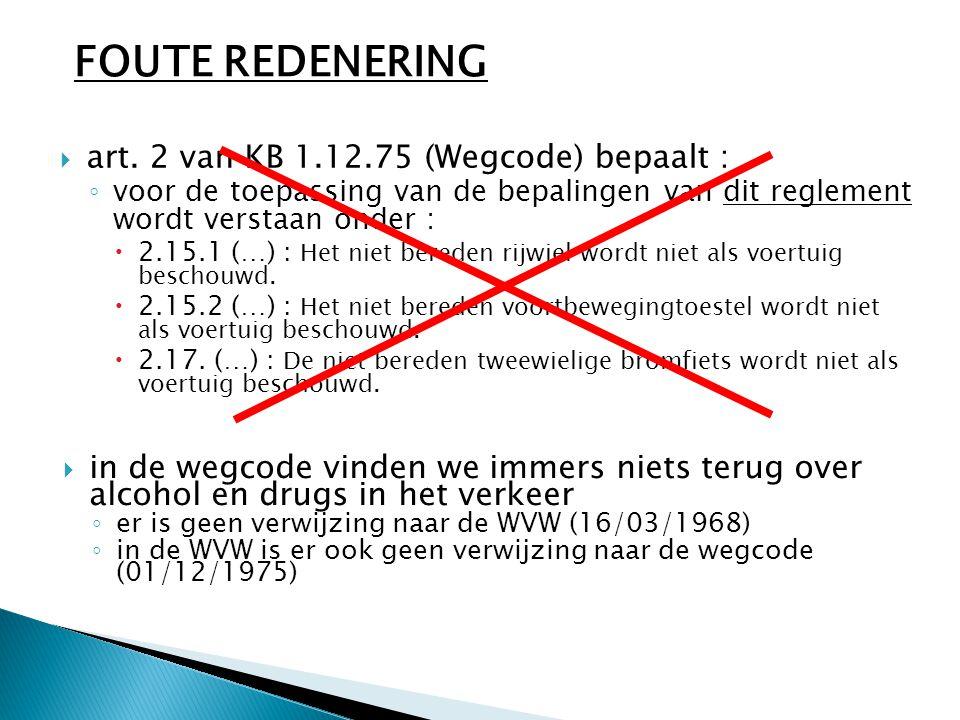  art. 2 van KB 1.12.75 (Wegcode) bepaalt : ◦ voor de toepassing van de bepalingen van dit reglement wordt verstaan onder :  2.15.1 ( … ) : Het niet