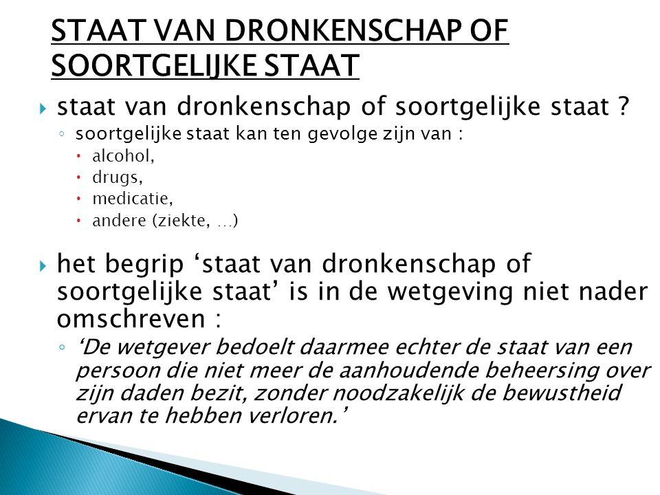  staat van dronkenschap of soortgelijke staat ? ◦ soortgelijke staat kan ten gevolge zijn van :  alcohol,  drugs,  medicatie,  andere (ziekte, …)