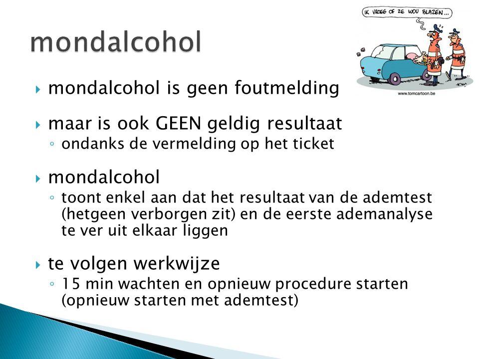  mondalcohol is geen foutmelding  maar is ook GEEN geldig resultaat ◦ ondanks de vermelding op het ticket  mondalcohol ◦ toont enkel aan dat het re