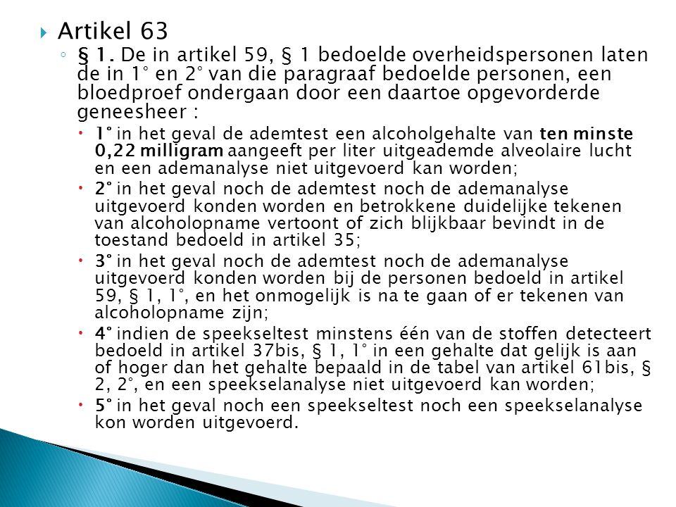  Artikel 63 ◦ § 1. De in artikel 59, § 1 bedoelde overheidspersonen laten de in 1° en 2° van die paragraaf bedoelde personen, een bloedproef ondergaa