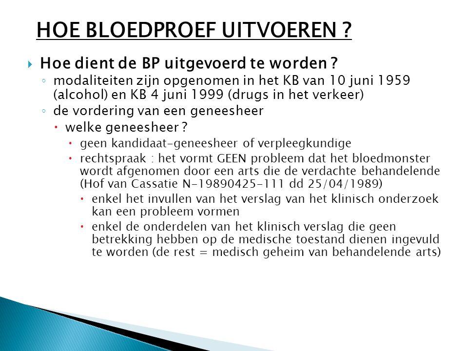  Hoe dient de BP uitgevoerd te worden ? ◦ modaliteiten zijn opgenomen in het KB van 10 juni 1959 (alcohol) en KB 4 juni 1999 (drugs in het verkeer) ◦