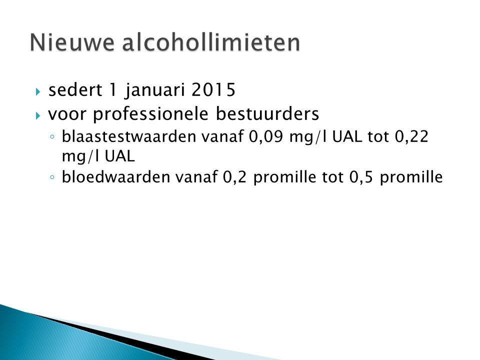  sedert 1 januari 2015  voor professionele bestuurders ◦ blaastestwaarden vanaf 0,09 mg/l UAL tot 0,22 mg/l UAL ◦ bloedwaarden vanaf 0,2 promille to
