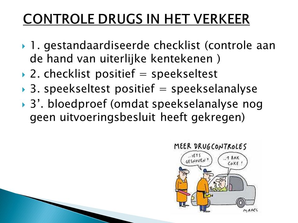  1. gestandaardiseerde checklist (controle aan de hand van uiterlijke kentekenen )  2. checklist positief = speekseltest  3. speekseltest positief