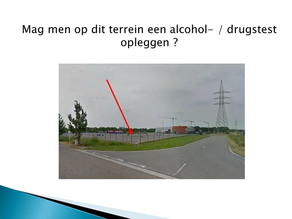 Mag men op dit terrein een alcohol- / drugstest opleggen ?