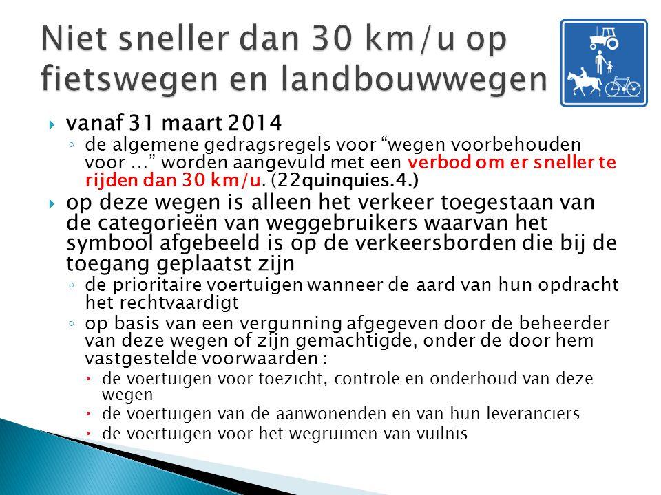 vanaf 31 maart 2014 ◦ de algemene gedragsregels voor wegen voorbehouden voor … worden aangevuld met een verbod om er sneller te rijden dan 30 km/u.