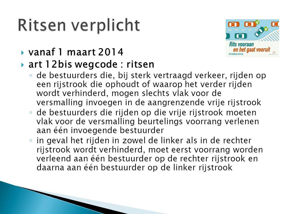  vanaf 1 maart 2014  art 12bis wegcode : ritsen ◦ de bestuurders die, bij sterk vertraagd verkeer, rijden op een rijstrook die ophoudt of waarop het