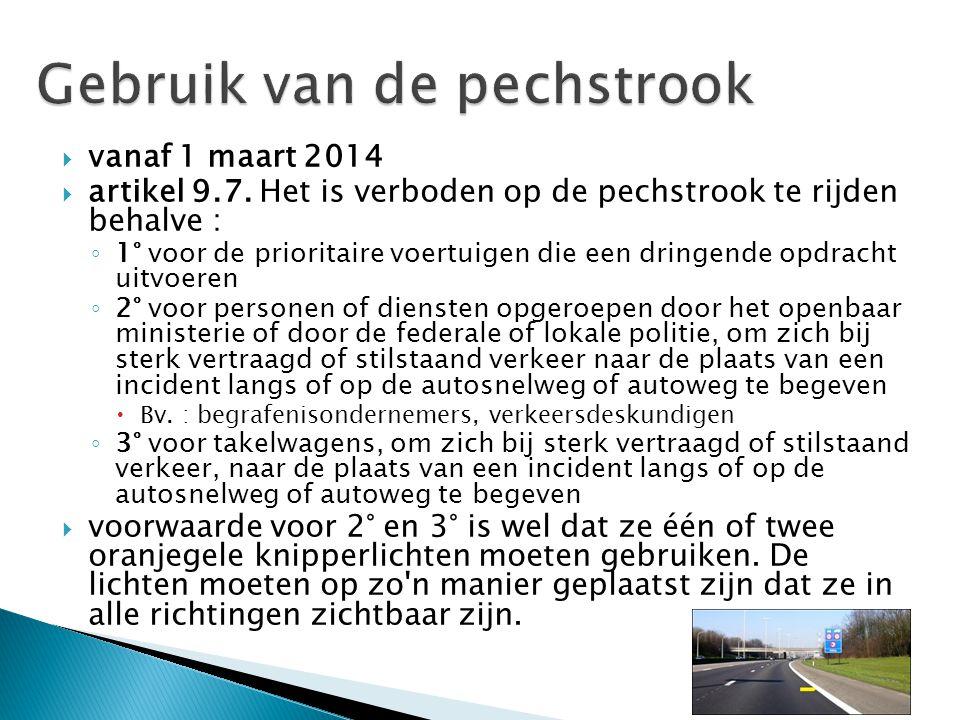  vanaf 1 maart 2014  artikel 9.7. Het is verboden op de pechstrook te rijden behalve : ◦ 1° voor de prioritaire voertuigen die een dringende opdrach