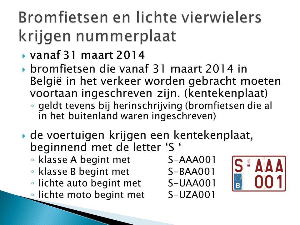  vanaf 31 maart 2014  bromfietsen die vanaf 31 maart 2014 in België in het verkeer worden gebracht moeten voortaan ingeschreven zijn. (kentekenplaat