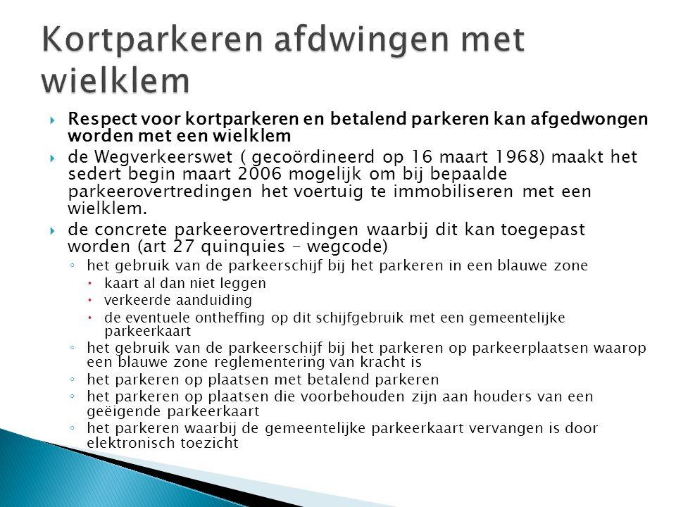  Respect voor kortparkeren en betalend parkeren kan afgedwongen worden met een wielklem  de Wegverkeerswet ( gecoördineerd op 16 maart 1968) maakt het sedert begin maart 2006 mogelijk om bij bepaalde parkeerovertredingen het voertuig te immobiliseren met een wielklem.