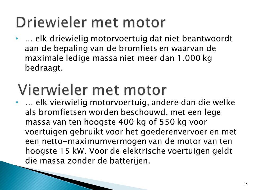 … elk driewielig motorvoertuig dat niet beantwoordt aan de bepaling van de bromfiets en waarvan de maximale ledige massa niet meer dan 1.000 kg bedraagt.